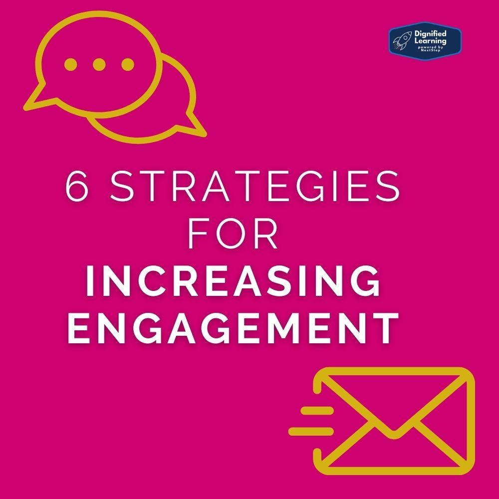 Six Strategies for Increasing Engagement